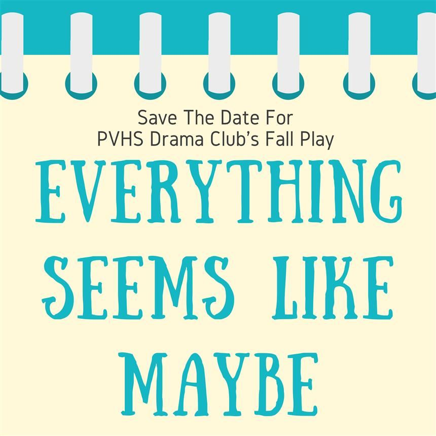 "PVHS Drama Club Presents ""Everything Seems Like Maybe"" for One Day Only on November 19th"